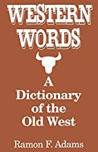 Western Words: A Dictionary of the Old West…