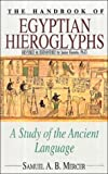 Mercer, Samuel A.: The Handbook of Egyptian Hieroglyphs: A Study of the Ancient Language