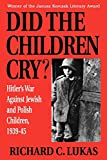 Lukas, Richard C.: Did the Children Cry: Hitler's War Against Jewish and Polish Children, 1939-1945