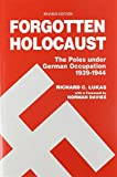 Lukas, Richard C.: Forgotten Holocaust: The Poles Under German Occupation 1939-1944