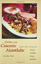 Cuisines of the Caucasus Mountains: Recipes,…