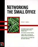 Campbell, Patrick T.: Networking the Small Office