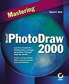 Mastering Microsoft PhotoDraw 2000 by Shane…