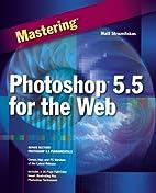 Mastering Photoshop 5.5 by Matt Straznitskas