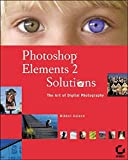 Aaland, Mikkel: Photoshop Elements 2 Solutions: The Art of Digital Photography