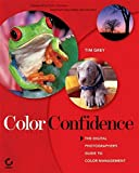 Grey, Tim: Color Confidence: The Digital Photographer's Guide to Color Management