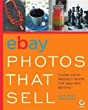 Gookin, Dan: eBay Photos That Sell: Taking Great Product Shots For Ebay And Beyond