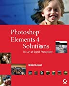 Photoshop Elements 4 Solutions: The Art of…