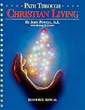 Powell, John: Path Through Christian Living: Resource Manual