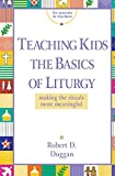 Duggan, Robert D: Teaching Kids the Basics of Liturgy: Making the Rituals More Meaningful