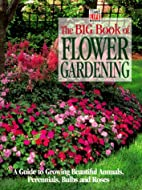 The Big Book of Flower Gardening : A Guide…