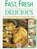 Time Life: Fast, Fresh and Delicious: 150 Quick & Healthy Family Favorites