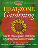 Cathey, Marc: Heat-Zone Gardening: How to Choose Plants That Thrive in Your Region's Warmest Weather