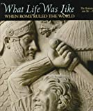 Time-Life Books: What Life Was Like: When Rome Ruled the World  The Roman Empire 100 Bc-Ad 200