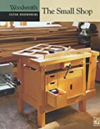 Woodsmith Custom Woodworking: The Small Shop…