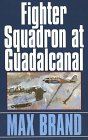 Brand, Max: Fighter Squadron at Guadacanal