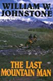 Johnstone, William W.: The Last Mountain Man