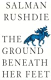 Rushdie, Salman: The Ground Beneath Her Feet