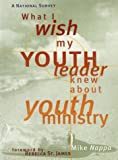 Nappa, Mike: What I Wish My Youth Leader Knew About Youth Ministry: A National Survey