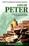 Smith, Sherwood: Life of Peter: Blueprints for 30 Messages Built Upon God's Word (Solid Foundation Sermon Starters)