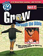 Grow Through The Bible: 52 Bible Lessons…