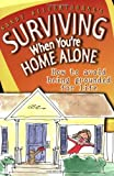 Silverthorne, Sandy: Surviving When Youre Home Alone: How To Avoid Being Grounded For Life