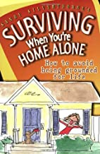 Surviving When Youre Home Alone: How To…