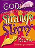 Bruno, Bonnie: God Thought Of Everything Strange And Slimy