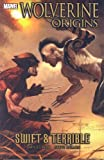 Daniel Way: Wolverine: Origins Volume 3 - Swift and Terrible (Wolverine (Marvel) (Quality Paper)) (v. 3)