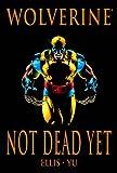 Warren Ellis: Wolverine: Not Dead Yet (Marvel Premiere Classic)