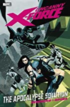 Uncanny X-Force: The Apocalypse Solution by…