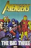 Englehart, Steve: Avengers: The Big Three (Avengers (Marvel Unnumbered))