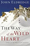 Eldredge, John: The Way of the Wild Heart: A Map for the Masculine Journey