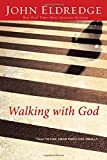 Eldredge, John: Walking With God: Talk to Him, Hear From Him, Really