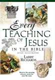 Larry Richards: Every Teaching Of Jesus In The Bible Everything In The Bible Series