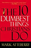 Atteberry, Mark: The 10 Dumbest Things Christians Do
