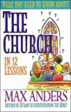 Anders, Max: What You Need to Know About the Church: In 12 Lessons