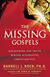 Bock, Darrell L.: The Missing Gospels: Unearthing the Truth Behind Alternative Christianities