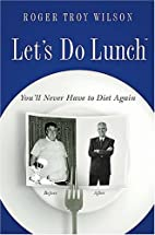 Let's Do Lunch: You'll Never Have to Diet…