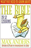 Anders, Max E.: What You Need to Know about the Bible in 12 Lessons