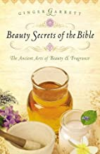 Beauty Secrets of the Bible by Ginger…