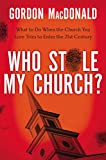 MacDonald, Gordon: Who Stole My Church: What to Do When the Church You Love Tries to Enter the 21st Century