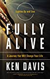 Davis, Ken: Fully Alive: Lighten Up and Live - a Journey That Will Change Your Life