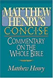 Henry, Matthew: Matthew Henry's Concise Commentary On The Whole Bible Nelson's Concise Series