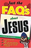 Anders, Max: Just the FAQ*s about Jesus: *Frequently Asked Questions