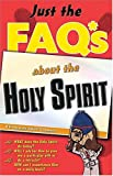 Anders, Max: Just The Faq*s About The Holy Spirit