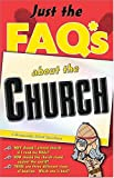 Anders, Max: Just the FAQ*s About the Church: (*Frequently Asked Questions)