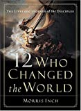 Inch, Morris: 12 Who Changed the World: The Lives and Legends of the Disciples