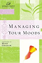Managing Your Moods (Women of Faith Study…