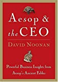 Noonan, David: Aesop & The Ceo: Powerful Business Insights From Aesop's Ancient Fables